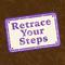 Retrace Your Steps