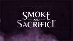 Smoke and Sacrifice launch trailer