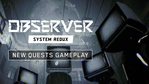 Observer System Redux - New Quest gameplay